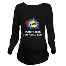 Reality Hits Hard Wh Long Sleeve Maternity T-Shirt