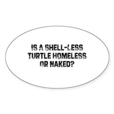 Is A Shell-Less Turtle Homele Oval Decal