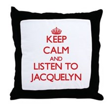 Keep Calm and listen to Jacquelyn Throw Pillow