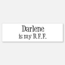 Darlene is my BFF Bumper Bumper Bumper Sticker