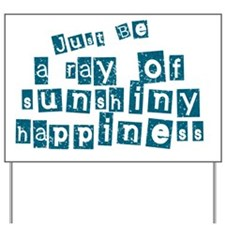 Just Be Full of Sunshiny Happiness4 Yard Sign