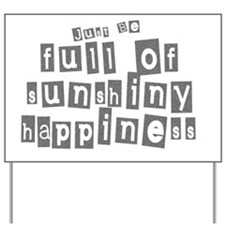 Just Be Full of Sunshiny Happiness Yard Sign