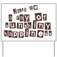 Just Be Full of Sunshiny Happiness3 Yard Sign