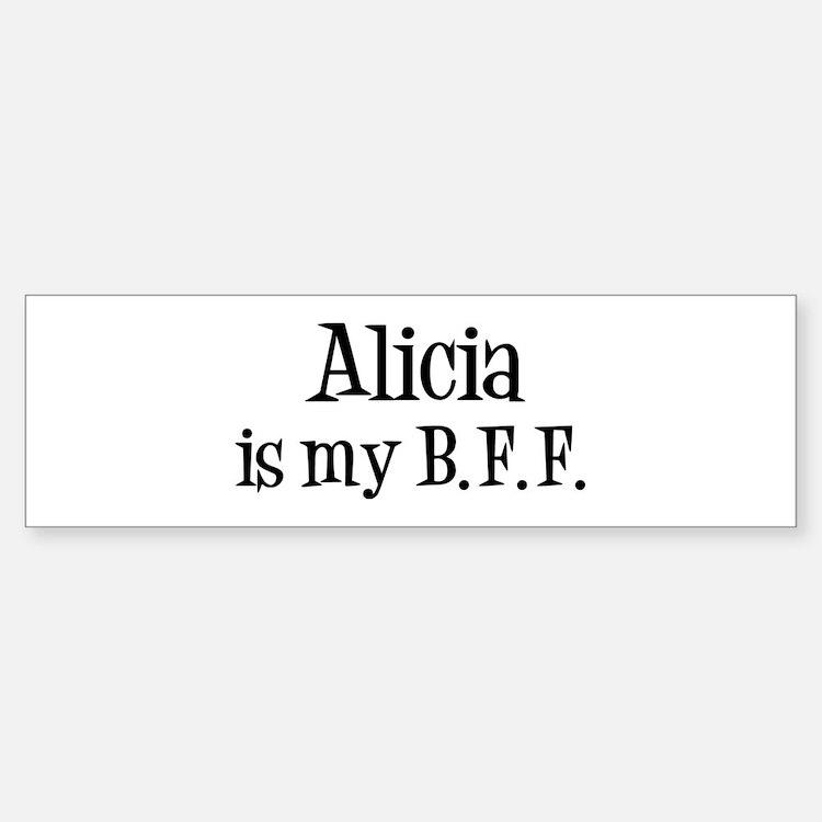 Alicia is my BFF Bumper Bumper Bumper Sticker