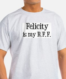 Felicity is my BFF T-Shirt