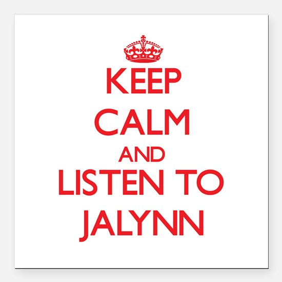 Keep Calm and listen to Jalynn Square Car Magnet 3