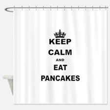 KEEP CALM AND EAT PANCAKES Shower Curtain