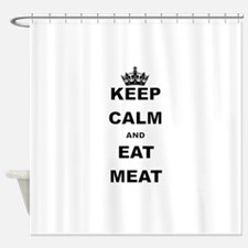 KEEP CALM AND EAT MEAT Shower Curtain
