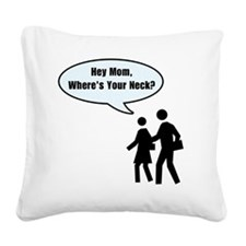 Wheres Your Neck Mom? Square Canvas Pillow