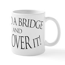 Build a Bridge and Get Over It Mug