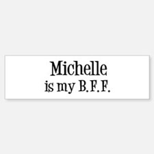 Michelle is my BFF Bumper Bumper Bumper Sticker