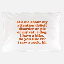 Ask Me About My ADD Pillow Case