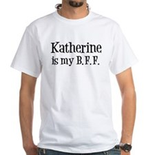 Katherine is my BFF Shirt