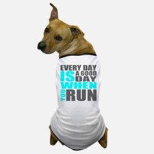 Every Day Is A Good Day When You Run Dog T-Shirt