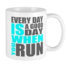 Every Day Is A Good Day When You Run Mugs