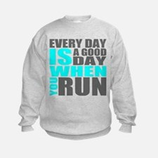 Every Day Is A Good Day When You Run Sweatshirt