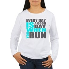 Every Day Is A Good Day When You Run Long Sleeve T