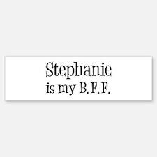Stephanie is my BFF Bumper Bumper Bumper Sticker