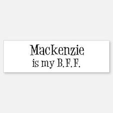 Mackenzie is my BFF Bumper Bumper Bumper Sticker