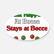 What happens at bocce stays at boc Oval Car Magnet