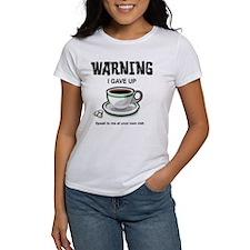 Warning: I Gave Up Coffee Tee