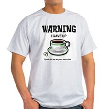 Warning: I Gave Up Coffee Ash Grey T-Shirt