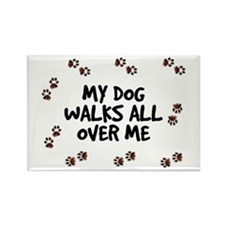 My Dog Walks All Over Me Rectangle Magnet