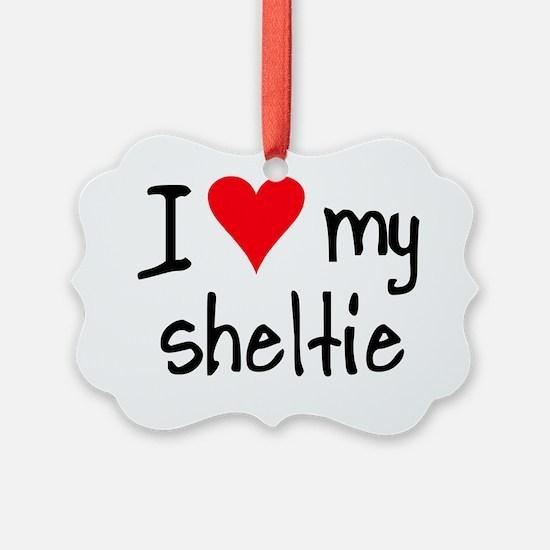 I LOVE MY Sheltie Ornament
