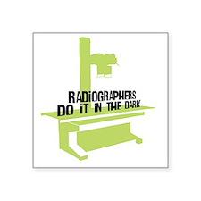 "(BXL) Radiographers Do It I Square Sticker 3"" x 3"""