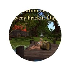 """every-day-n-gor-cafepress 3.5"""" Button"""