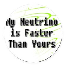 My Neutrino is Faster Than Yours  Round Car Magnet