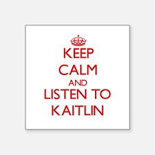 Keep Calm and listen to Kaitlin Sticker