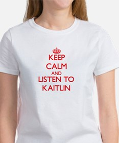 Keep Calm and listen to Kaitlin T-Shirt