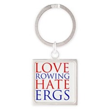 love rowing hate ergs Square Keychain
