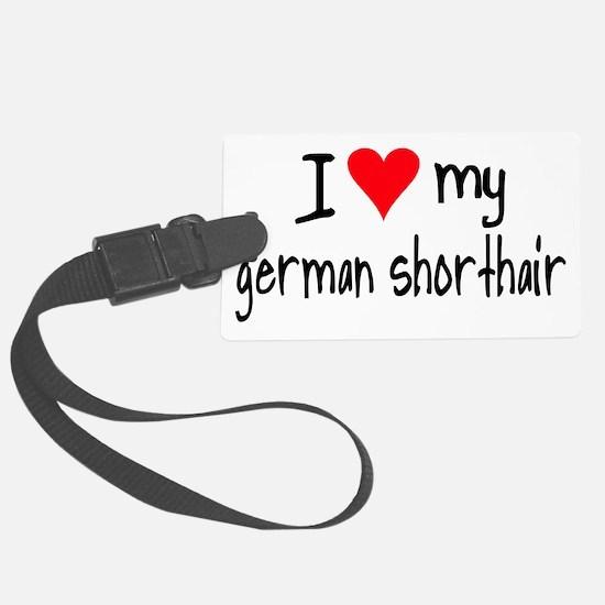I LOVE MY German Shorthair Luggage Tag