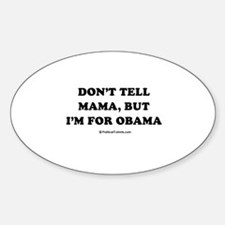 Don't tell mama, but i'm for Obama Oval Decal