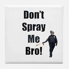 dont spray me bro Tile Coaster