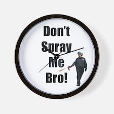dont spray me bro Wall Clock