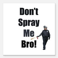 """dont spray me bro Square Car Magnet 3"""" x 3"""""""