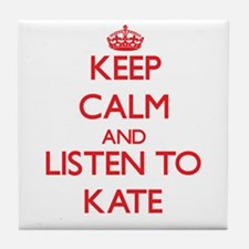 Keep Calm and listen to Kate Tile Coaster