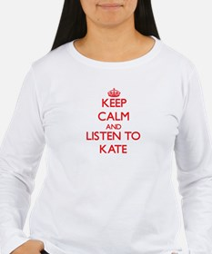 Keep Calm and listen to Kate Long Sleeve T-Shirt
