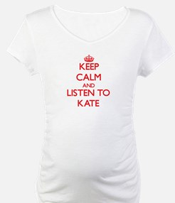 Keep Calm and listen to Kate Shirt