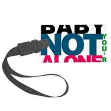 Baby Youre Not Alone Luggage Tag