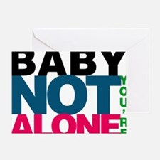 Baby Youre Not Alone Greeting Card