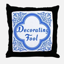 Decorating Fool in Blue and White Throw Pillow