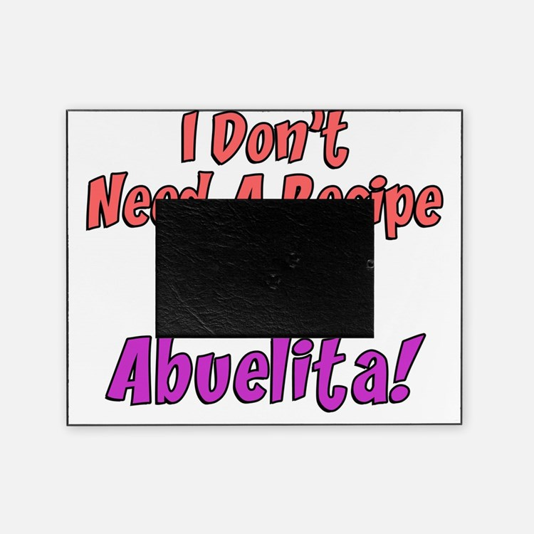 Dont Need A Recipe Abuelita Picture Frame