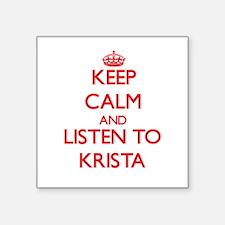Keep Calm and listen to Krista Sticker