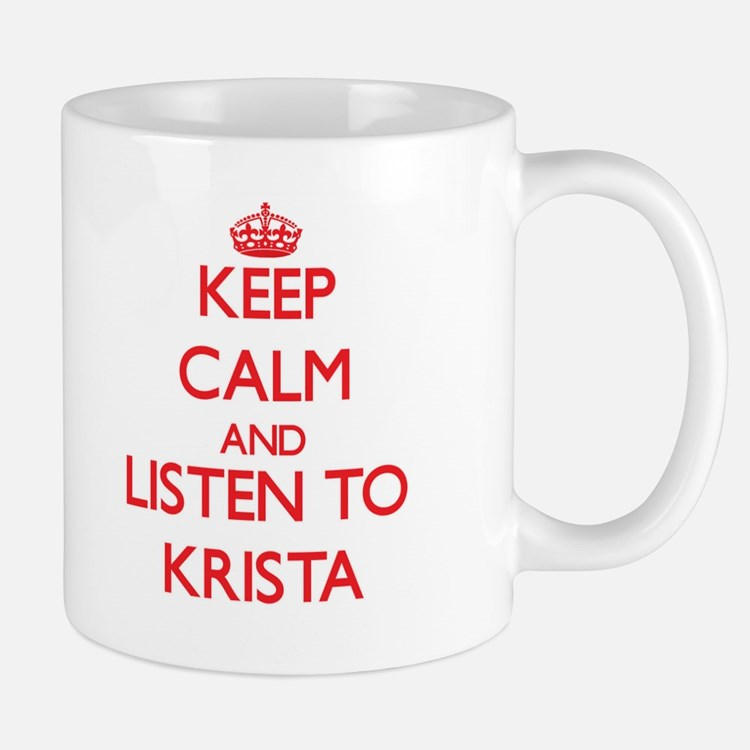 Keep Calm and listen to Krista Mugs
