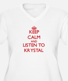 Keep Calm and listen to Krystal Plus Size T-Shirt