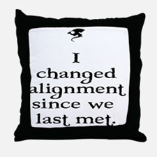 I changed alignment since we last met Throw Pillow